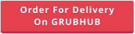 Order For DeliveryOn GRUBHUB